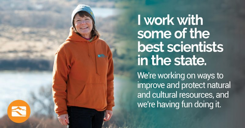 Image of female employee with text saying I work with some of the best scientists in the state. We're working on ways to improve and protect natural and cultural resources, and we're having fun doing it.